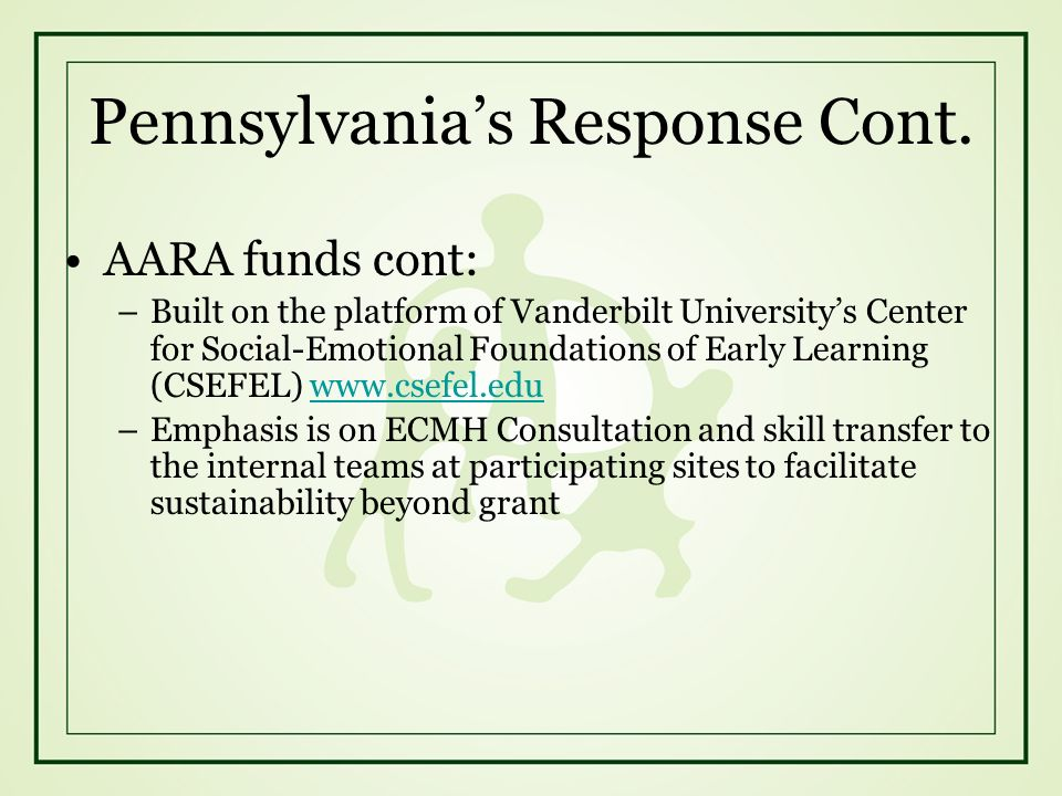 Pennsylvanias Response Cont. AARA funds cont: –Built on the platform of Vanderbilt Universitys Center for Social-Emotional Foundations of Early Learni