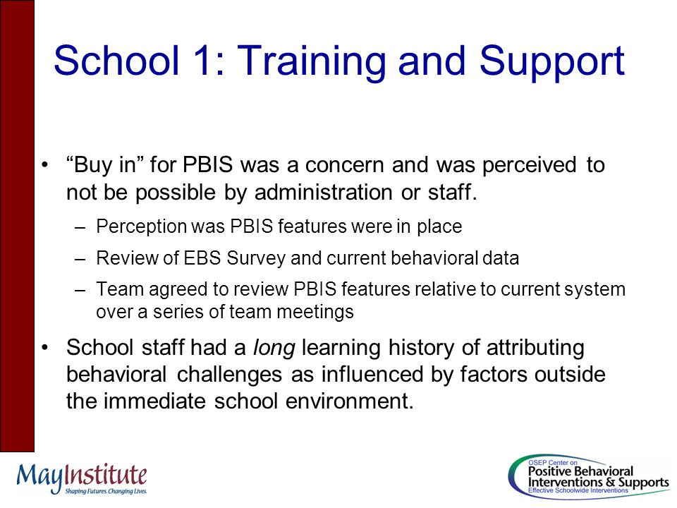 School 1: Training and Support Buy in for PBIS was a concern and was perceived to not be possible by administration or staff.