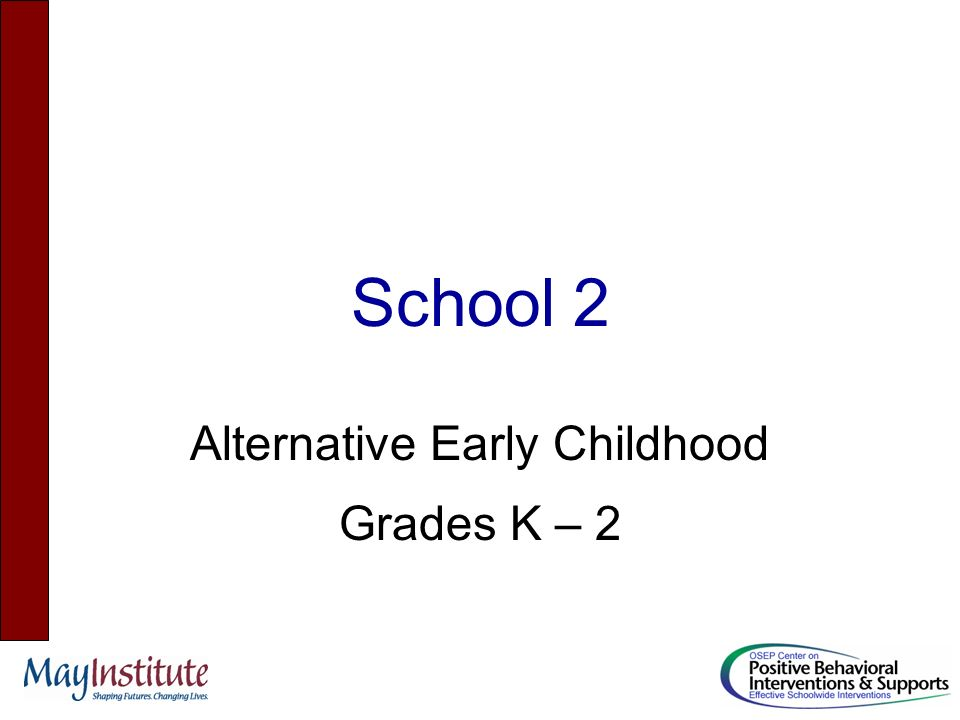 School 2 Alternative Early Childhood Grades K – 2
