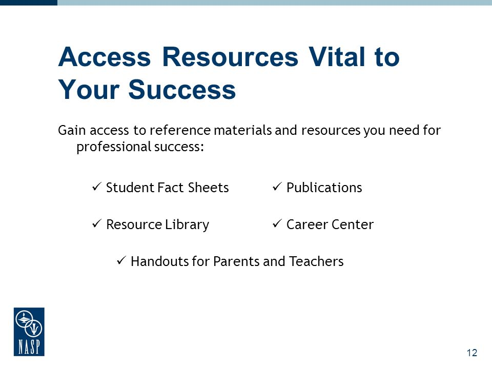 12 Access Resources Vital to Your Success Gain access to reference materials and resources you need for professional success: Student Fact Sheets Publ