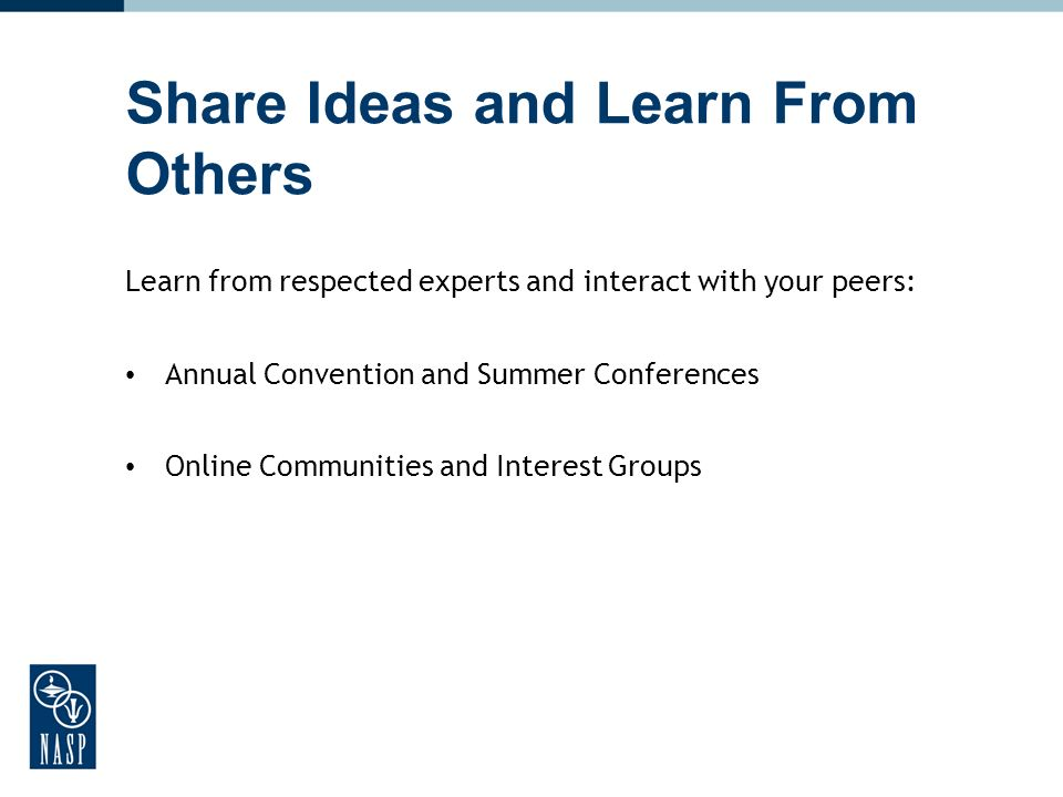 Share Ideas and Learn From Others Learn from respected experts and interact with your peers: Annual Convention and Summer Conferences Online Communiti
