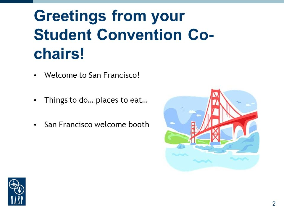 2 Greetings from your Student Convention Co- chairs! Welcome to San Francisco! Things to do… places to eat… San Francisco welcome booth