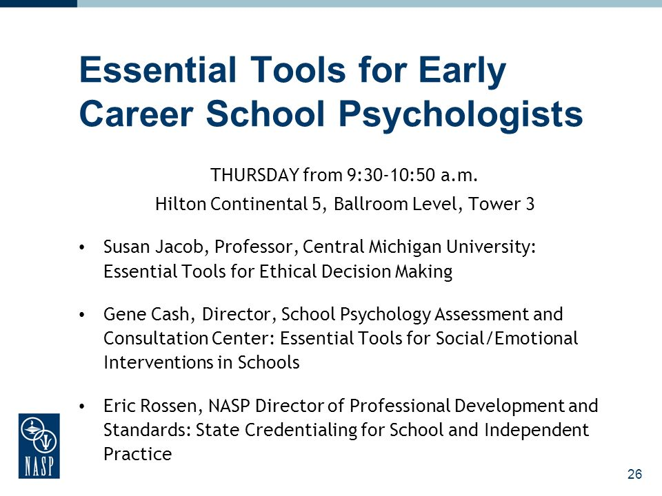 Essential Tools for Early Career School Psychologists THURSDAY from 9:30-10:50 a.m.