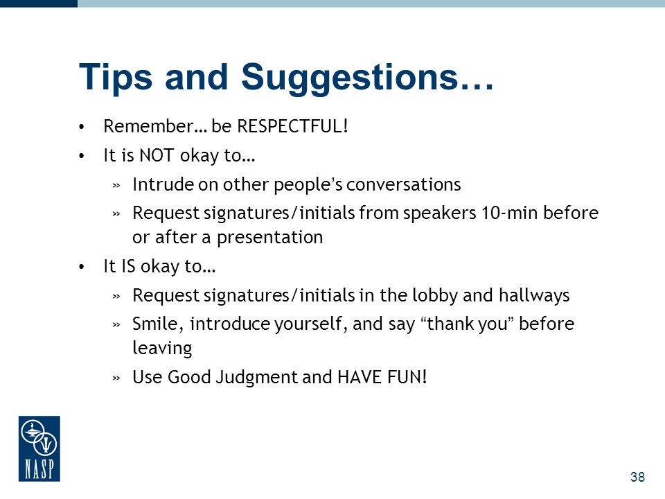 Tips and Suggestions… Remember… be RESPECTFUL! It is NOT okay to… »Intrude on other peoples conversations »Request signatures/initials from speakers 1