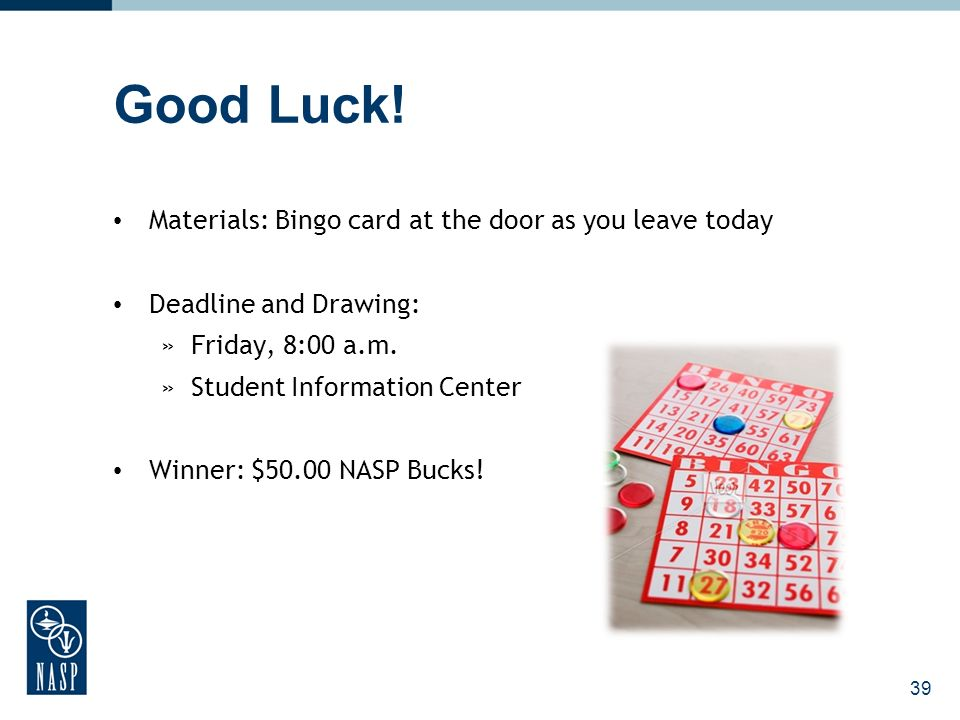 Good Luck! Materials: Bingo card at the door as you leave today Deadline and Drawing: »Friday, 8:00 a.m. »Student Information Center Winner: $50.00 NA