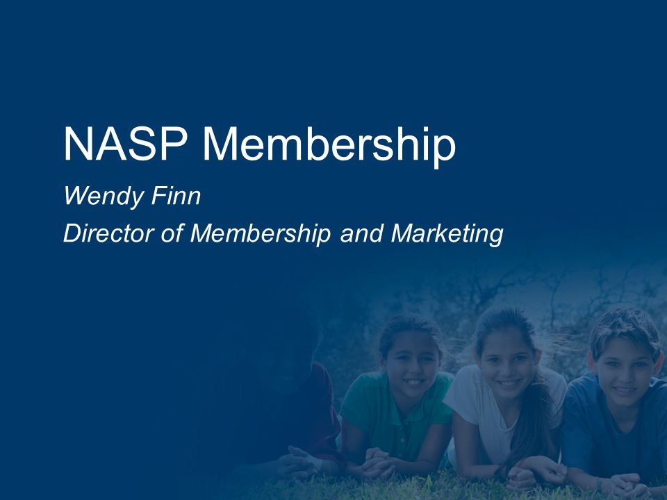 NASP Membership Wendy Finn Director of Membership and Marketing