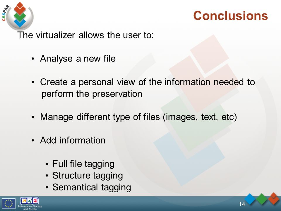 14 Conclusions The virtualizer allows the user to: Analyse a new file Create a personal view of the information needed to perform the preservation Manage different type of files (images, text, etc) Add information Full file tagging Structure tagging Semantical tagging