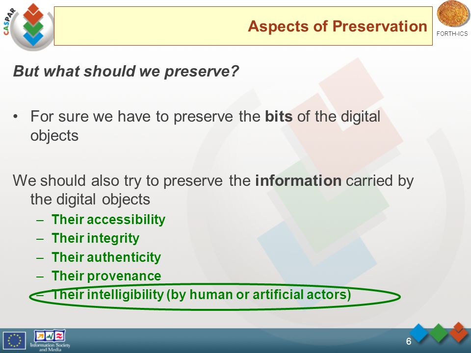 FORTH-ICS 6 Aspects of Preservation But what should we preserve.