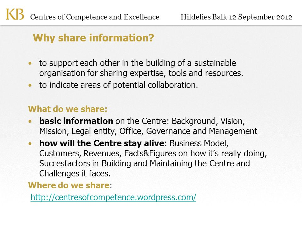 Centres of Competence and ExcellenceHildelies Balk 12 September 2012 Why share information.