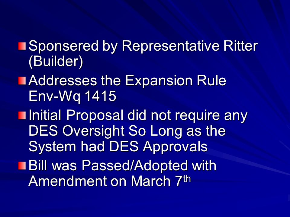 Sponsered by Representative Ritter (Builder) Addresses the Expansion Rule Env-Wq 1415 Initial Proposal did not require any DES Oversight So Long as the System had DES Approvals Bill was Passed/Adopted with Amendment on March 7 th