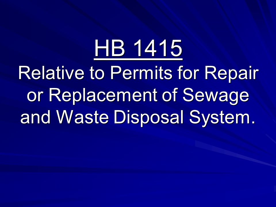 HB 1415 Relative to Permits for Repair or Replacement of Sewage and Waste Disposal System.