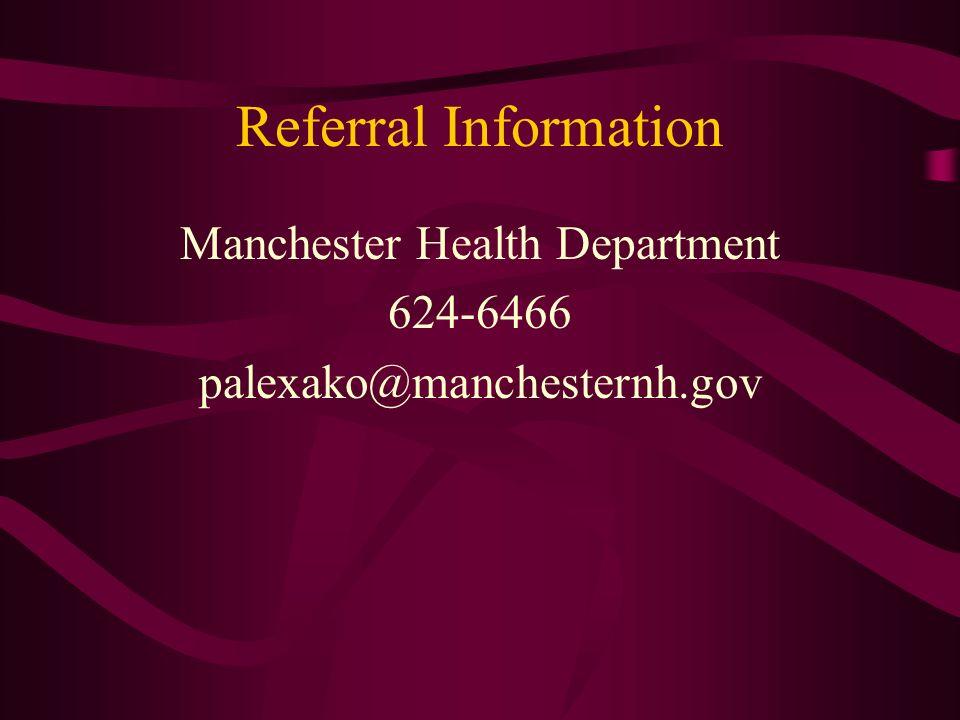 Referral Information Manchester Health Department 624-6466 palexako@manchesternh.gov