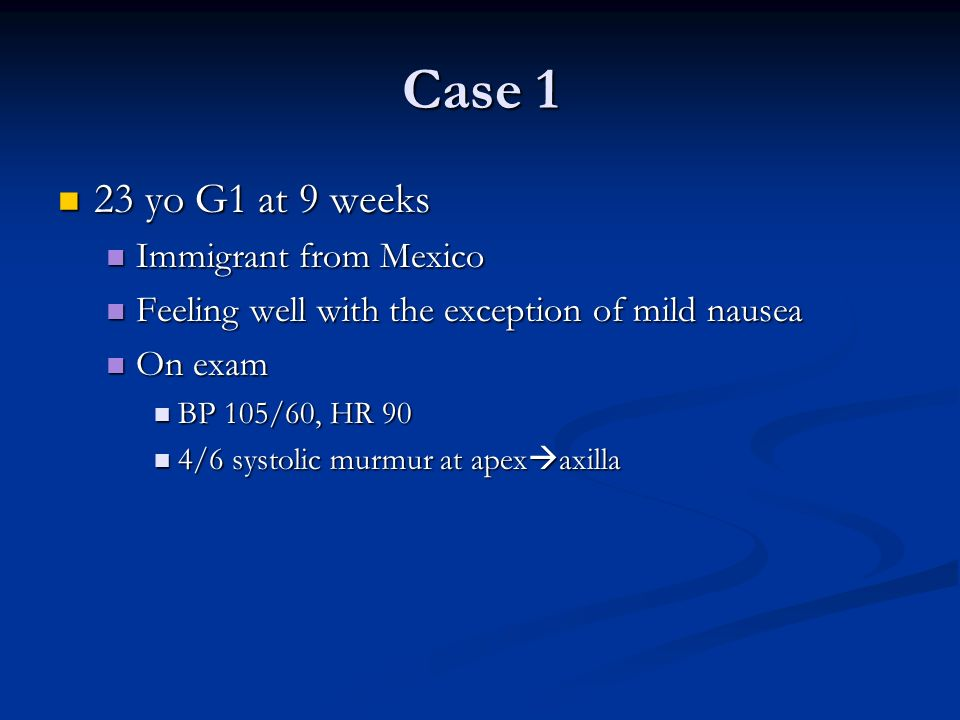 Case 1 23 yo G1 at 9 weeks 23 yo G1 at 9 weeks Immigrant from Mexico Immigrant from Mexico Feeling well with the exception of mild nausea Feeling well