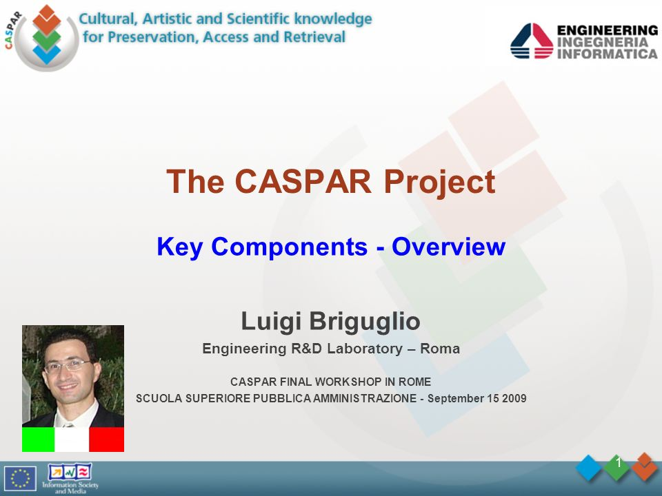 1 The CASPAR Project Key Components - Overview Luigi Briguglio Engineering R&D Laboratory – Roma CASPAR FINAL WORKSHOP IN ROME SCUOLA SUPERIORE PUBBLICA AMMINISTRAZIONE - September 15 2009