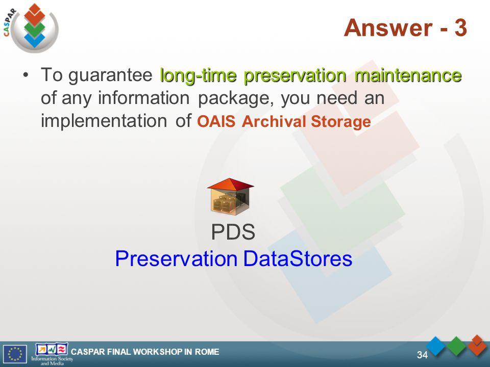 CASPAR FINAL WORKSHOP IN ROME 34 Answer - 3 long-time preservation maintenanceTo guarantee long-time preservation maintenance of any information packa