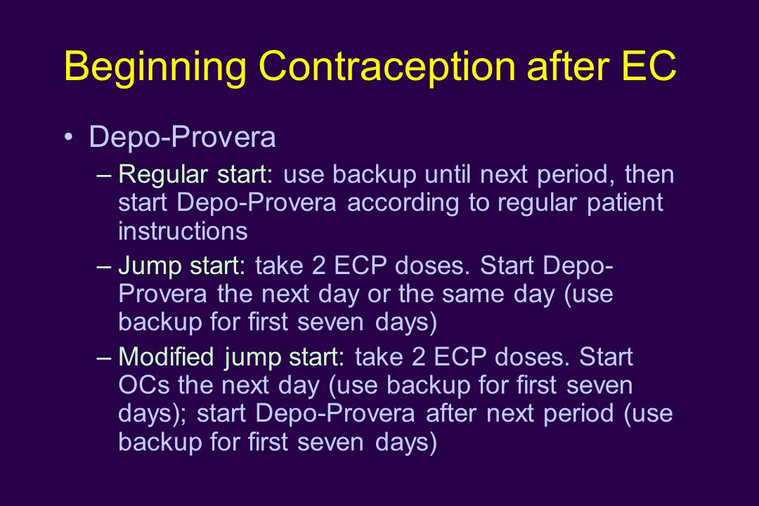 Beginning Contraception after EC Depo-Provera –Regular start: use backup until next period, then start Depo-Provera according to regular patient instr