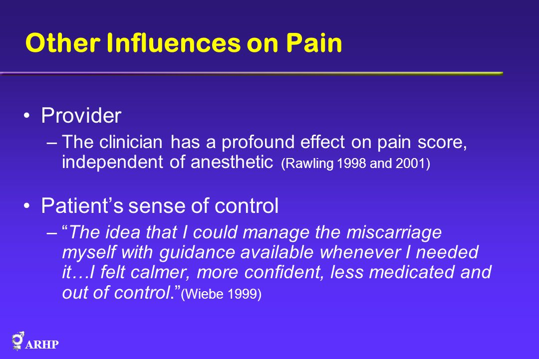ARHP Other Influences on Pain Provider –The clinician has a profound effect on pain score, independent of anesthetic (Rawling 1998 and 2001) Patients