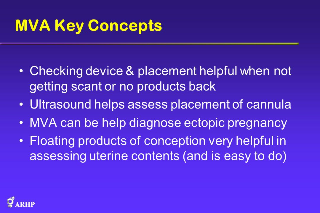 ARHP MVA Key Concepts Checking device & placement helpful when not getting scant or no products back Ultrasound helps assess placement of cannula MVA