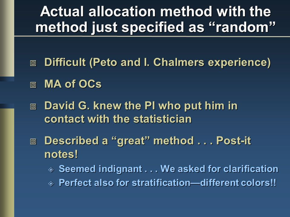 Actual allocation method with the method just specified as random Difficult (Peto and I.
