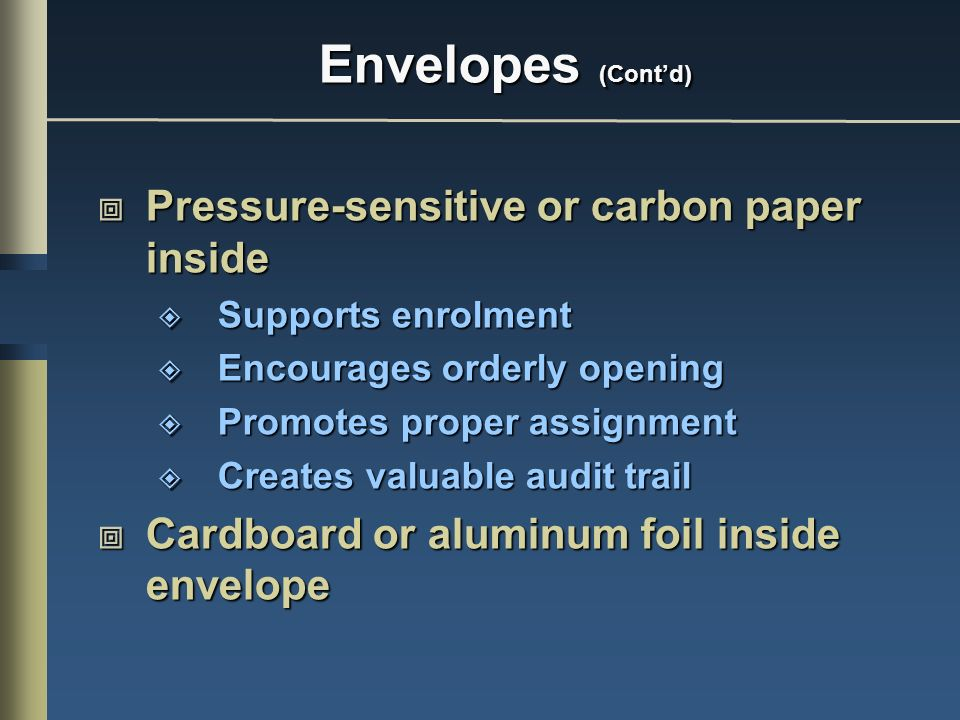 Envelopes (Contd) Pressure-sensitive or carbon paper inside Pressure-sensitive or carbon paper inside Supports enrolment Supports enrolment Encourages