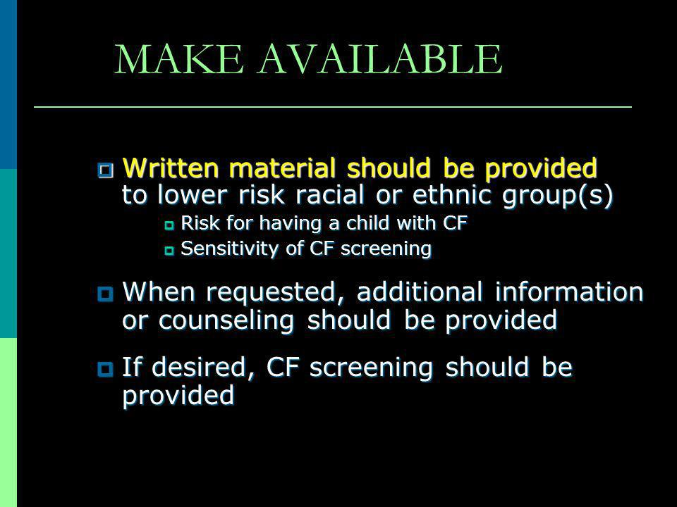 MAKE AVAILABLE Written material should be provided to lower risk racial or ethnic group(s) Written material should be provided to lower risk racial or