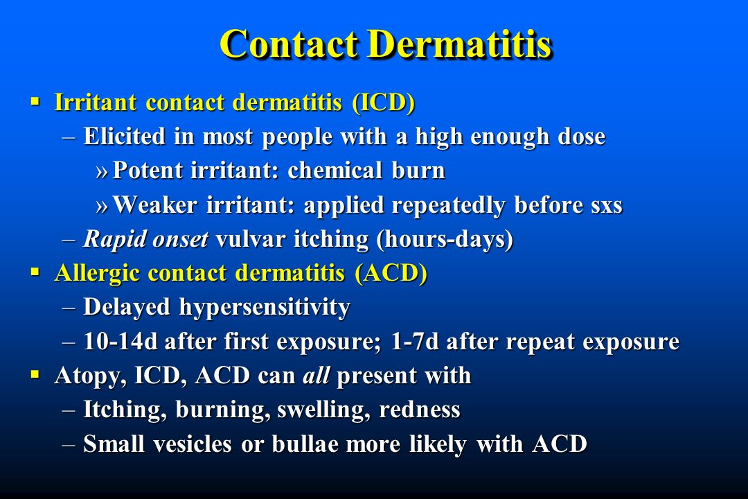 Contact Dermatitis Irritant contact dermatitis (ICD) Irritant contact dermatitis (ICD) –Elicited in most people with a high enough dose »Potent irrita