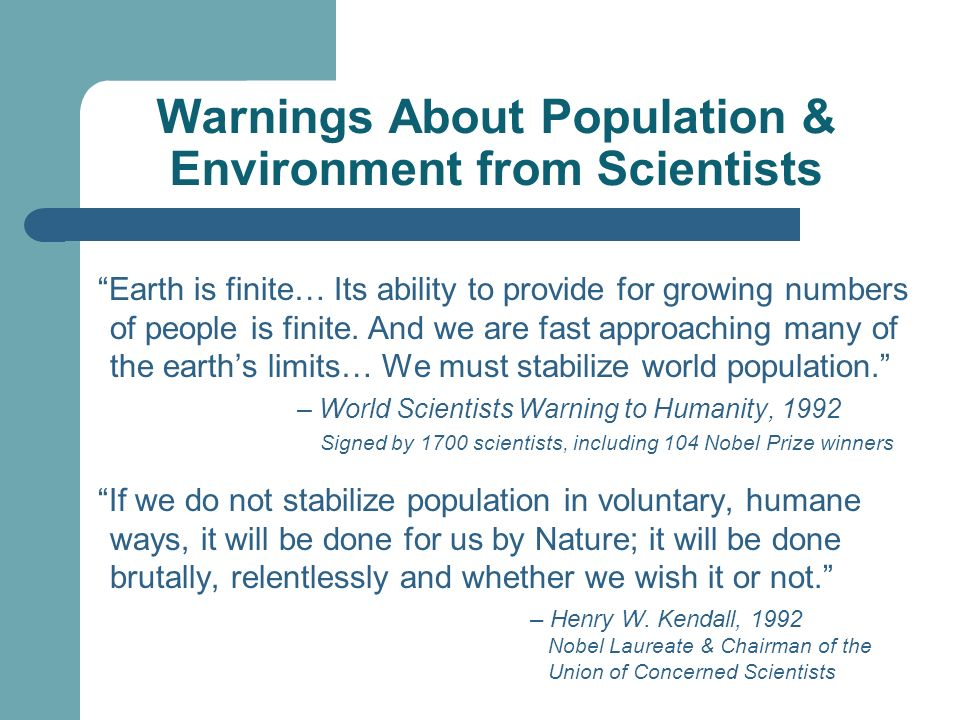 Warnings About Population & Environment from Scientists Earth is finite… Its ability to provide for growing numbers of people is finite.