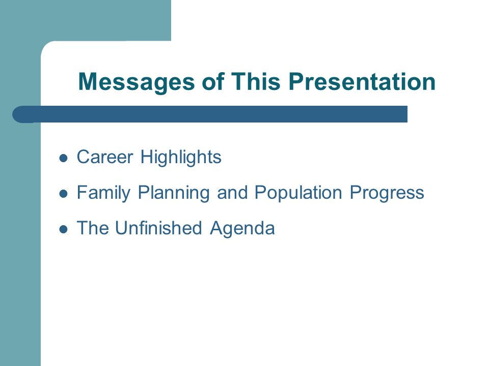 Messages of This Presentation Career Highlights Family Planning and Population Progress The Unfinished Agenda