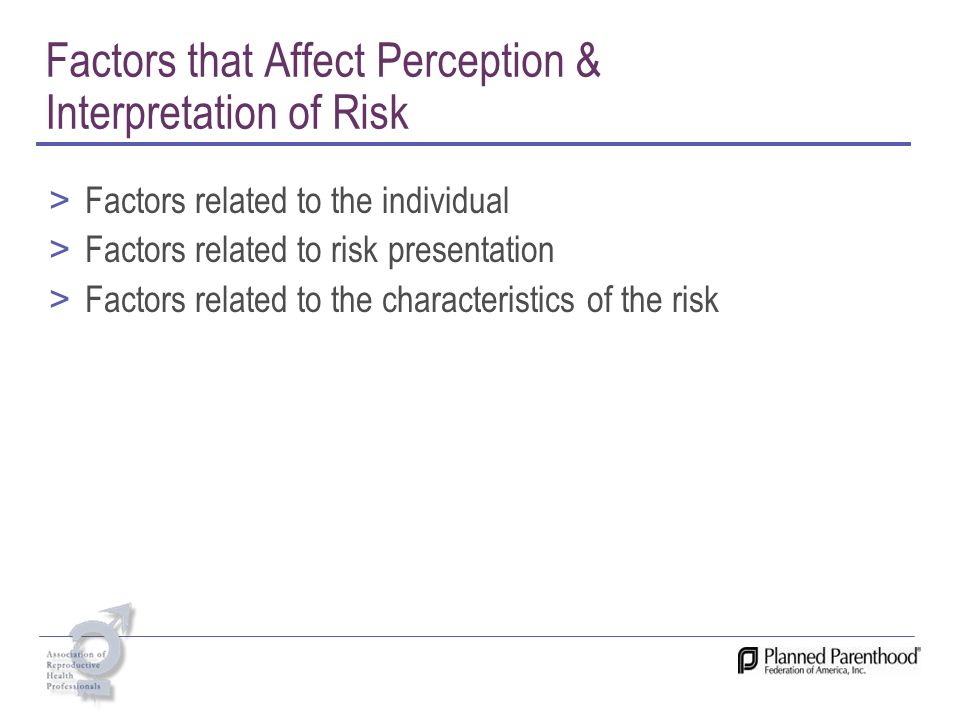 Factors that Affect Perception & Interpretation of Risk > Factors related to the individual > Factors related to risk presentation > Factors related t