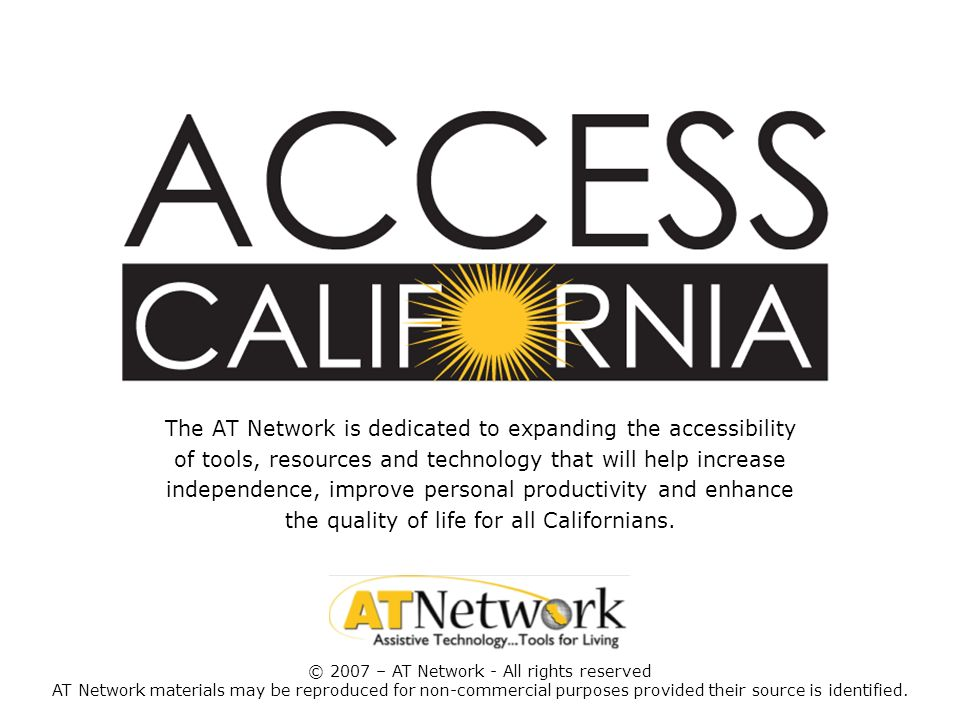 The AT Network is dedicated to expanding the accessibility of tools, resources and technology that will help increase independence, improve personal p