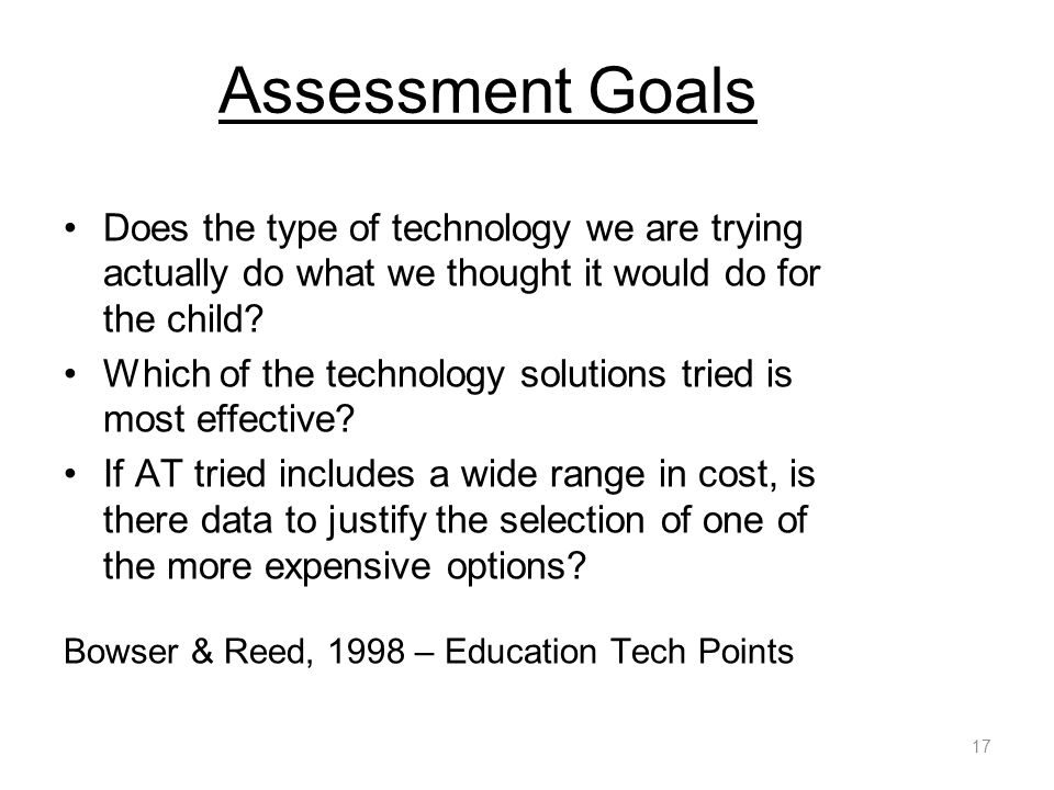 Assessment Goals Does the type of technology we are trying actually do what we thought it would do for the child.