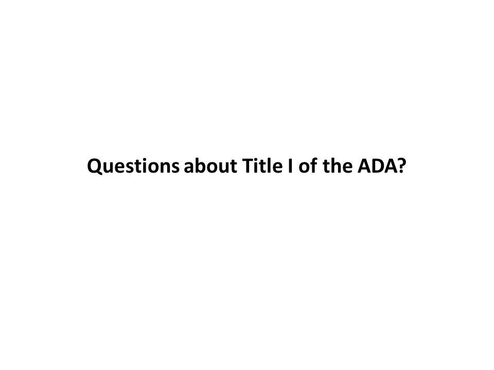 Questions about Title I of the ADA?