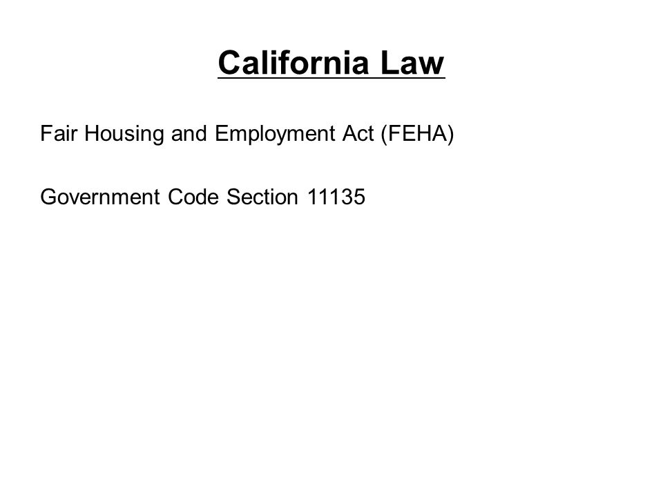 California Law Fair Housing and Employment Act (FEHA) Government Code Section 11135