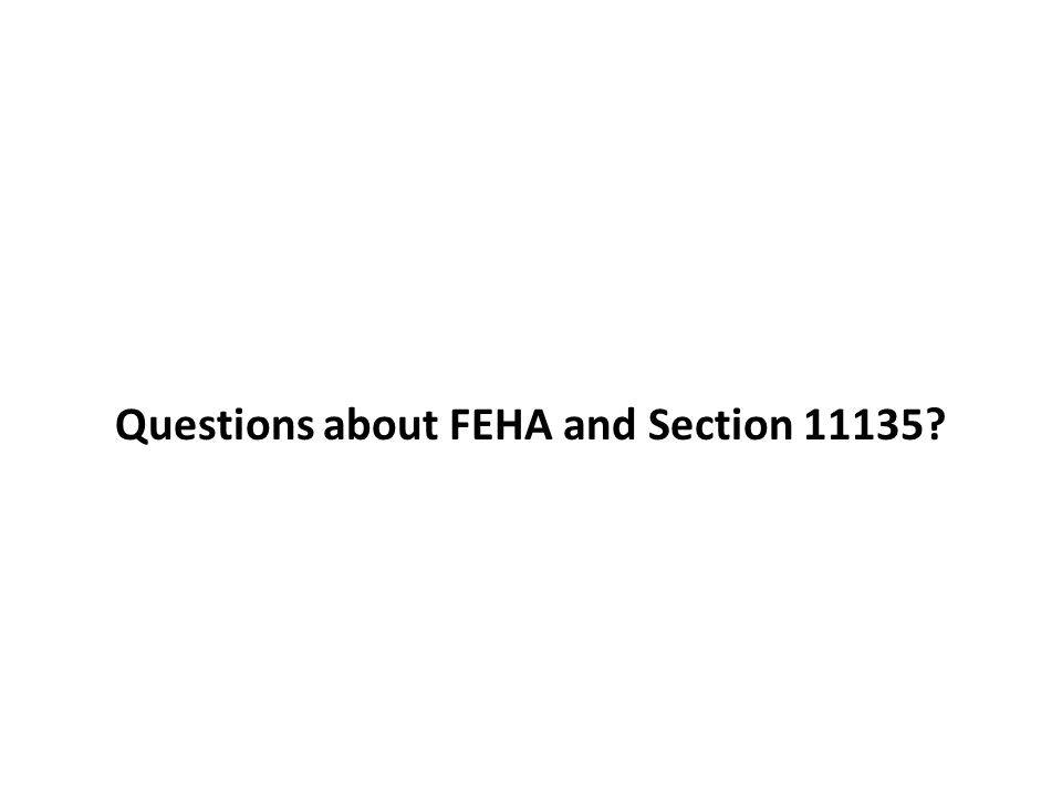 Questions about FEHA and Section 11135?