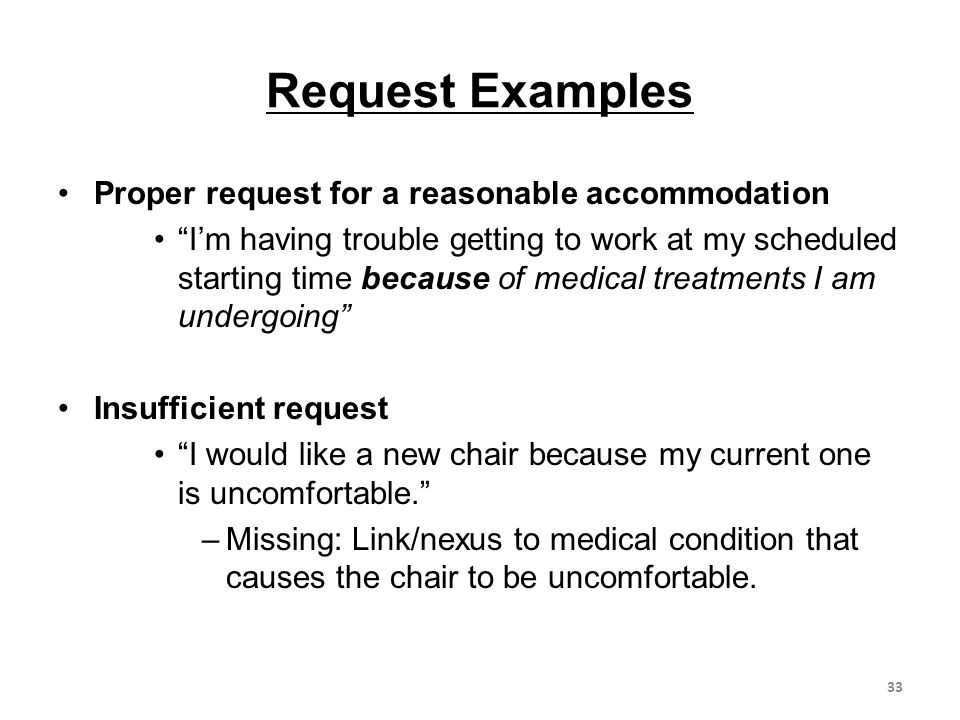 Request Examples Proper request for a reasonable accommodation Im having trouble getting to work at my scheduled starting time because of medical trea