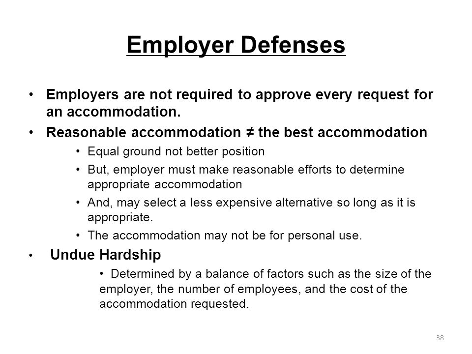 Employer Defenses Employers are not required to approve every request for an accommodation. Reasonable accommodation the best accommodation Equal grou