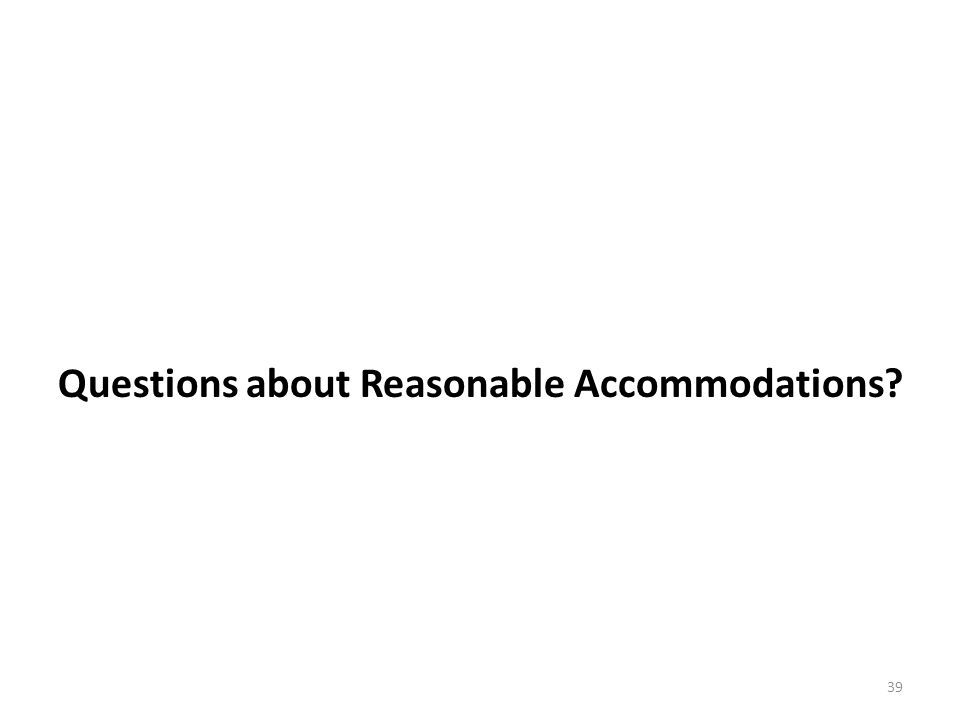 Questions about Reasonable Accommodations? 39