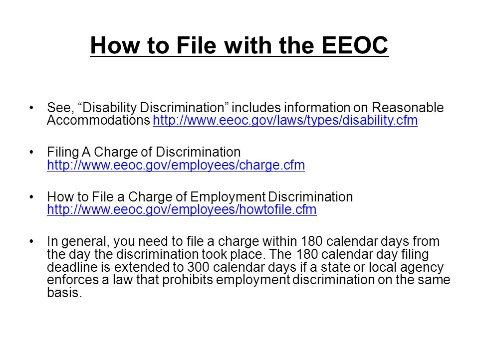 How to File with the EEOC See, Disability Discrimination includes information on Reasonable Accommodations http://www.eeoc.gov/laws/types/disability.c