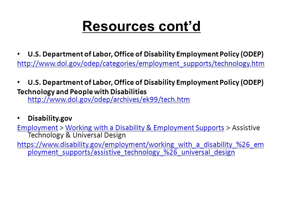 Resources contd U.S. Department of Labor, Office of Disability Employment Policy (ODEP) http://www.dol.gov/odep/categories/employment_supports/technol