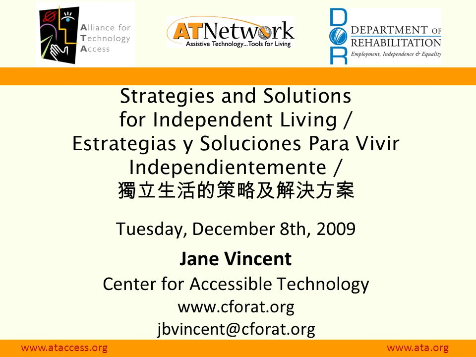 Strategies and Solutions for Independent Living / Estrategias y Soluciones Para Vivir Independientemente / Tuesday, December 8th, 2009 Jane Vincent Center for Accessible Technology