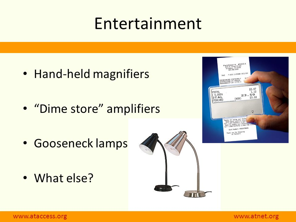 Entertainment Hand-held magnifiers Dime store amplifiers Gooseneck lamps What else