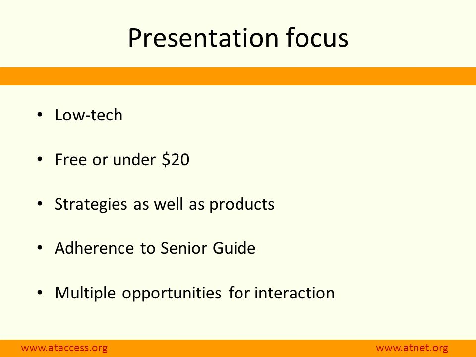 Presentation focus Low-tech Free or under $20 Strategies as well as products Adherence to Senior Guide Multiple opportunities for interaction