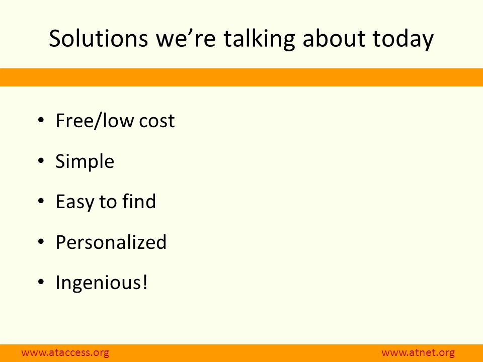 Solutions were talking about today Free/low cost Simple Easy to find Personalized Ingenious!