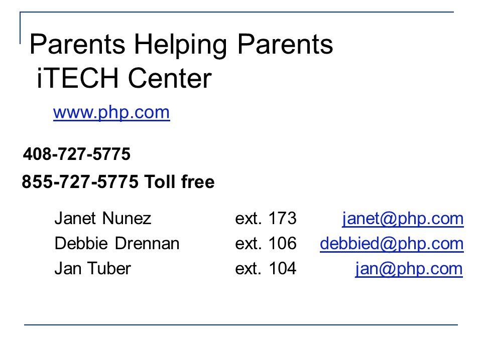Parents Helping Parents iTECH Center 408-727-5775 855-727-5775 Toll free Janet Nunezext. 173janet@php.comjanet@php.com Debbie Drennanext. 106debbied@p