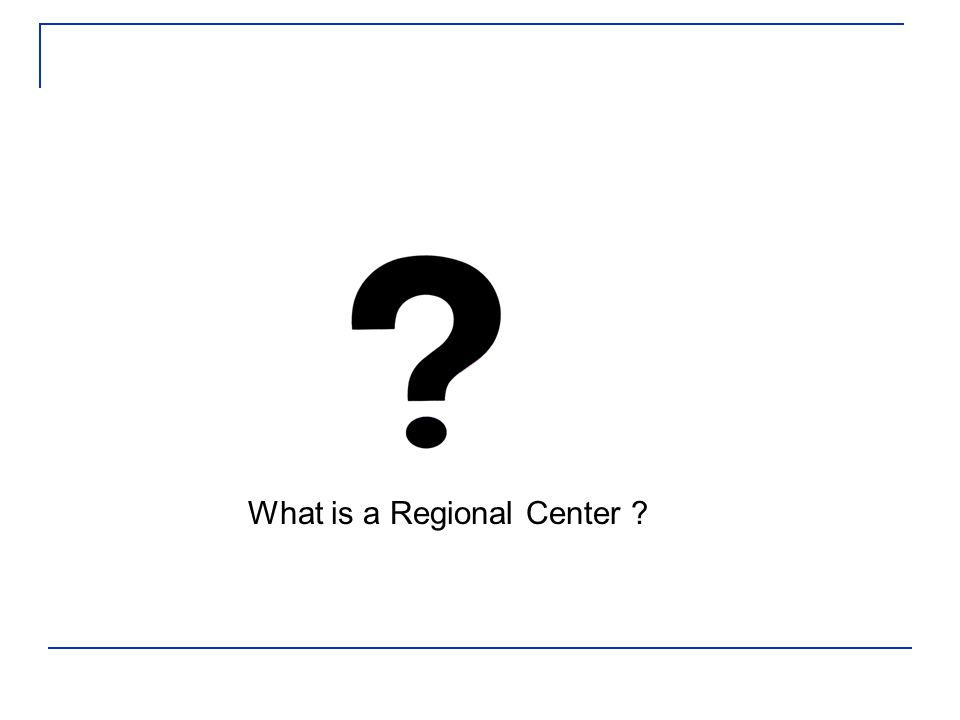 What is a Regional Center ?