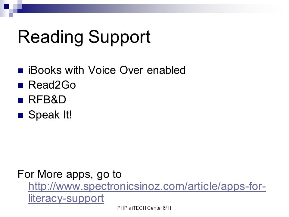 PHPs iTECH Center 6/11 Reading Support iBooks with Voice Over enabled Read2Go RFB&D Speak It! For More apps, go to http://www.spectronicsinoz.com/arti
