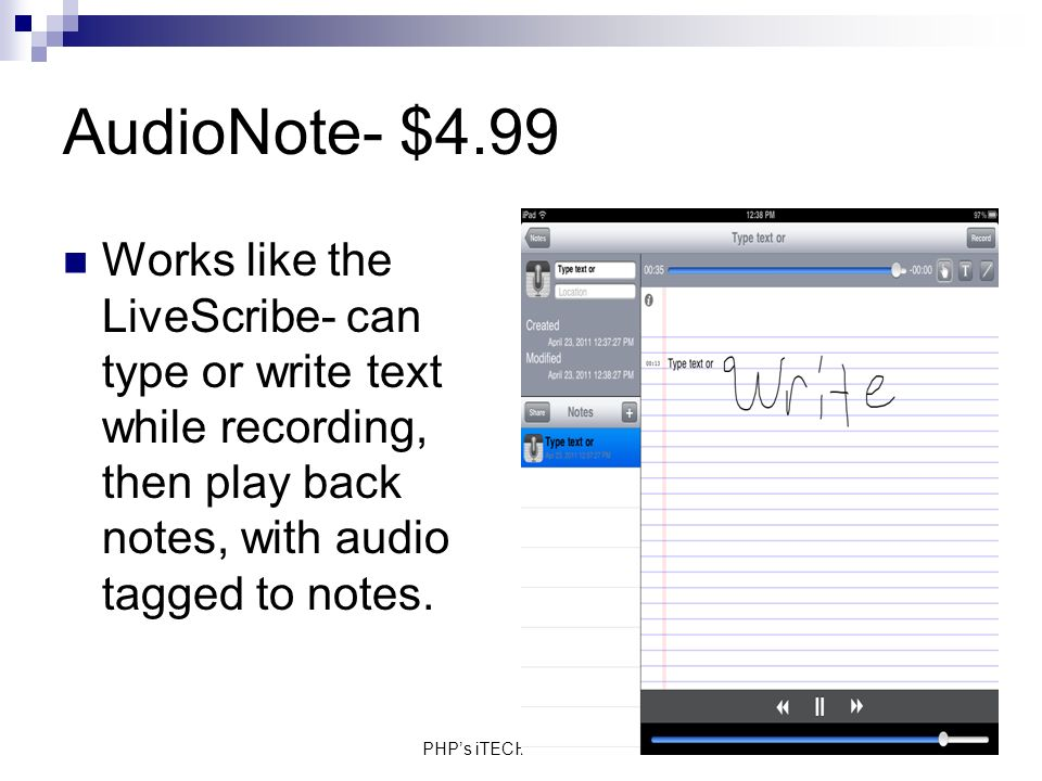 PHPs iTECH Center 6/11 AudioNote- $4.99 Works like the LiveScribe- can type or write text while recording, then play back notes, with audio tagged to