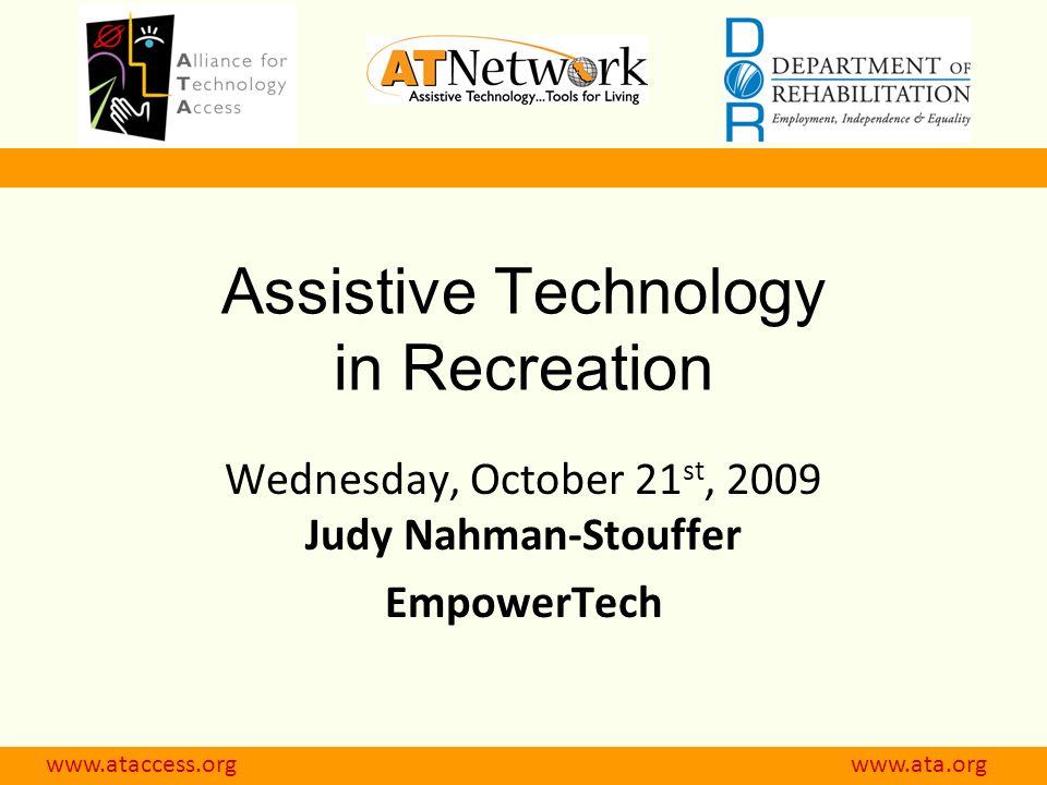 www.ataccess.org www.atnet.org Assistive Technology in Recreation Wednesday, October 21 st, 2009 Judy Nahman-Stouffer EmpowerTech www.ataccess.org www