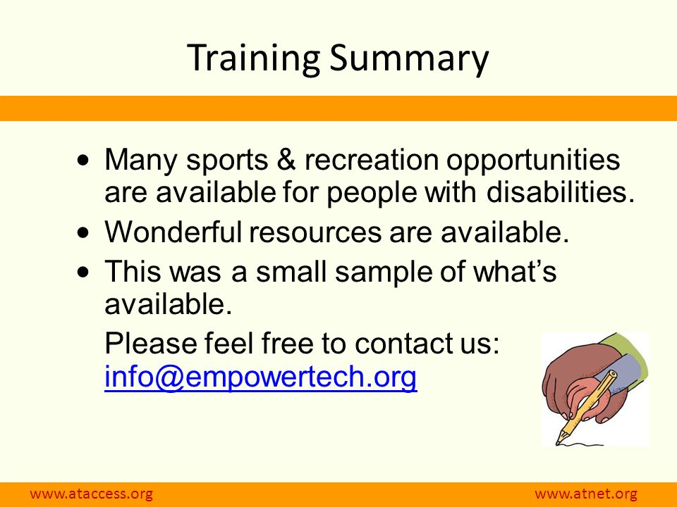 www.ataccess.org www.atnet.org Training Summary Many sports & recreation opportunities are available for people with disabilities. Wonderful resources