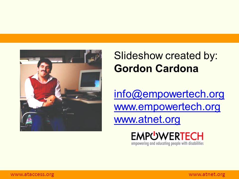 www.ataccess.org www.atnet.org Slideshow created by: Gordon Cardona info@empowertech.org www.empowertech.org www.atnet.org